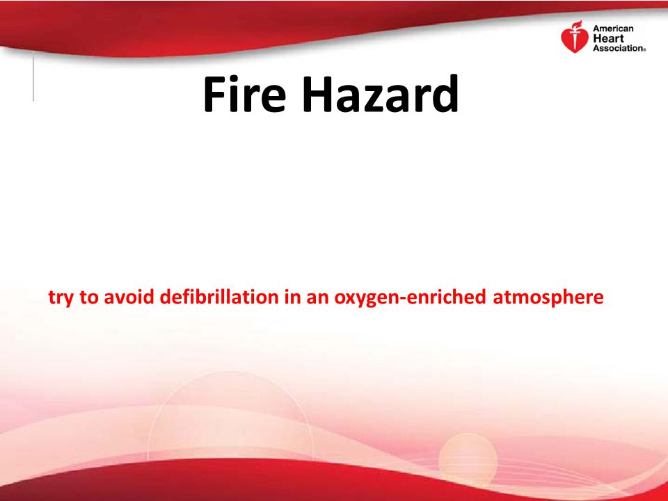 try to avoid defibrillation in an oxygen-enriched atmosphere