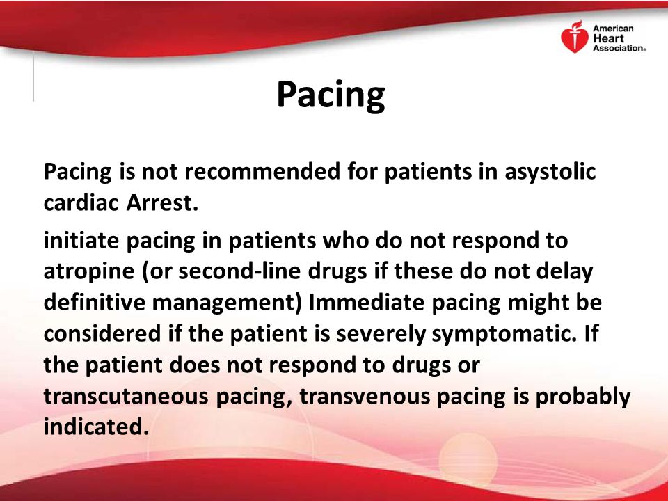 Pacing Pacing is not recommended for patients in asystolic cardiac Arrest.