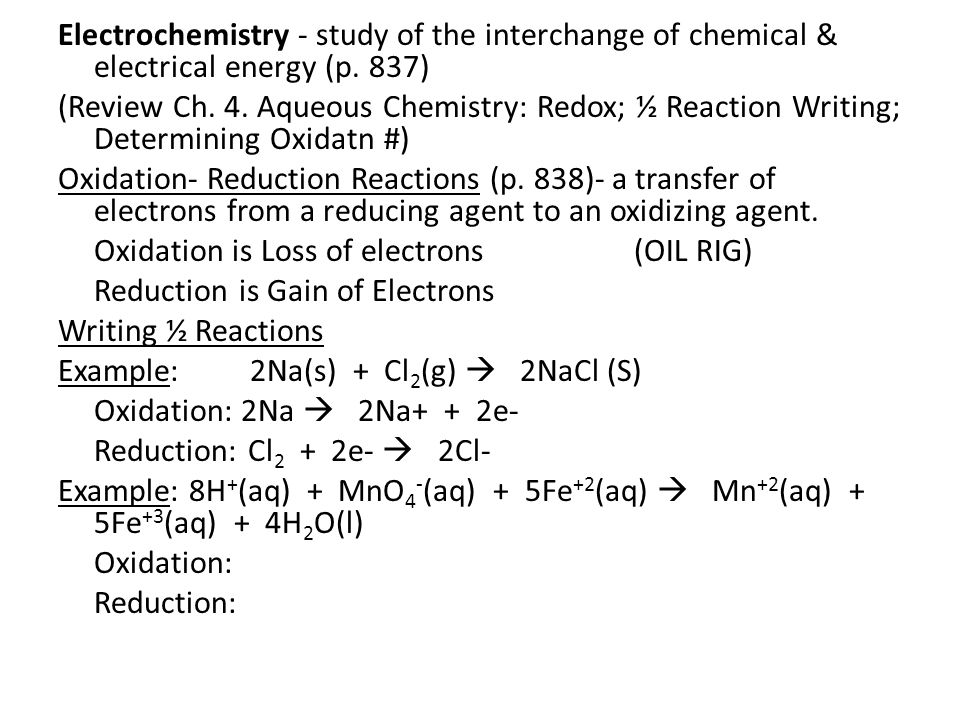 Electrochemistry - study of the interchange of chemical & electrical energy (p.