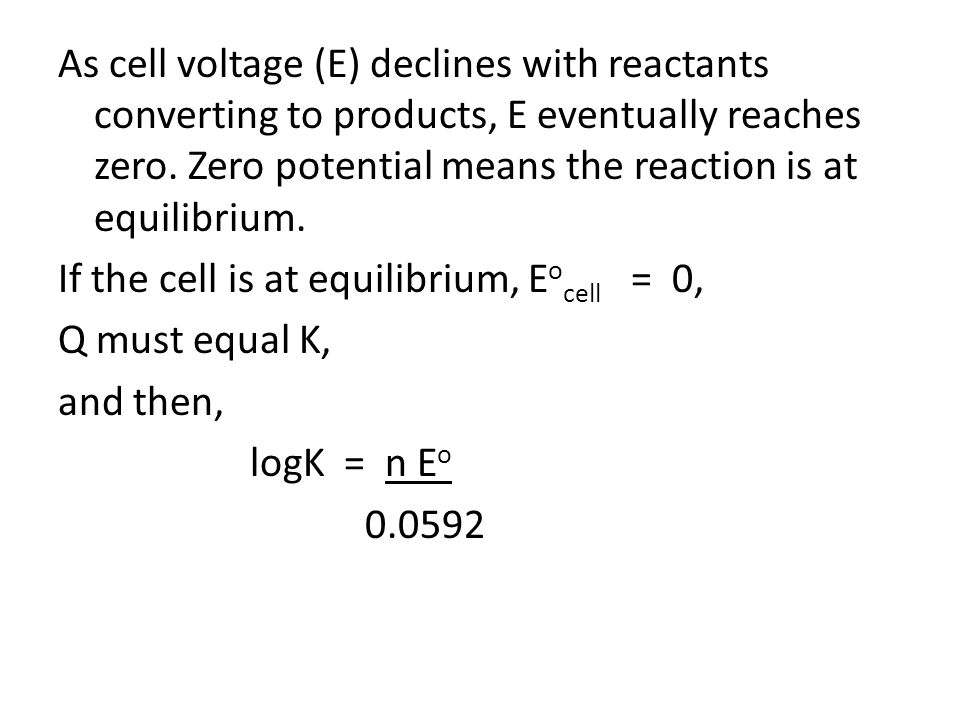 As cell voltage (E) declines with reactants converting to products, E eventually reaches zero.