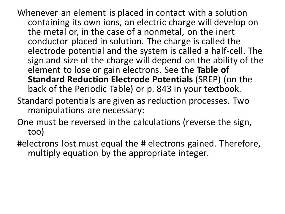 Whenever an element is placed in contact with a solution containing its own ions, an electric charge will develop on the metal or, in the case of a nonmetal, on the inert conductor placed in solution.