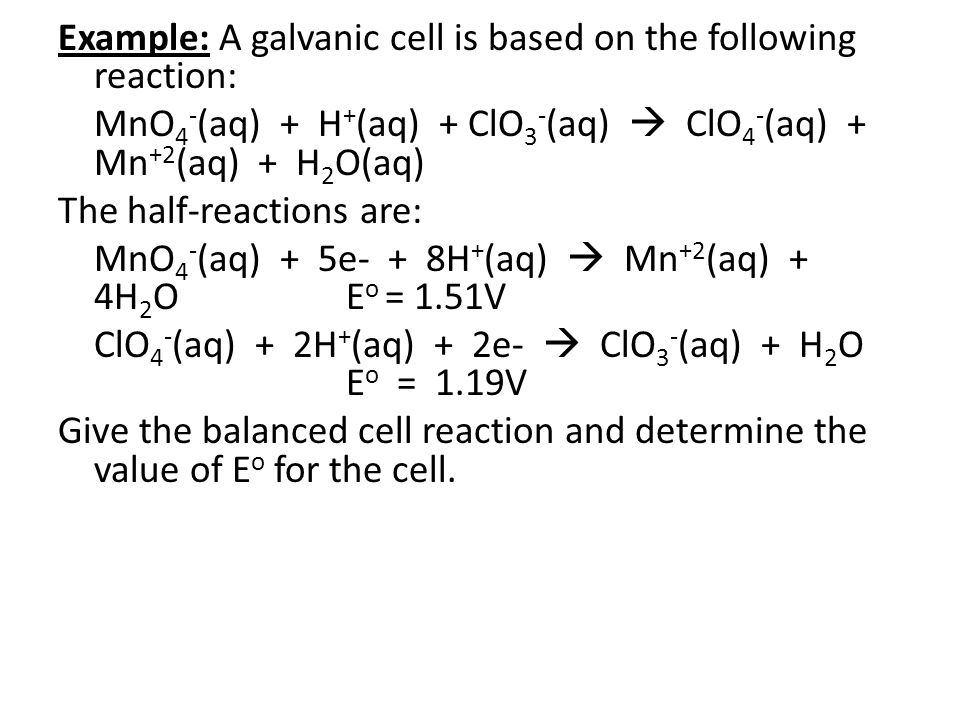 Example: A galvanic cell is based on the following reaction: