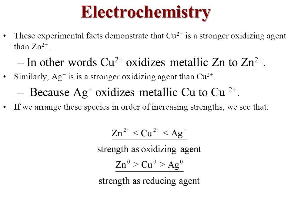 Electrochemistry In other words Cu2+ oxidizes metallic Zn to Zn2+.