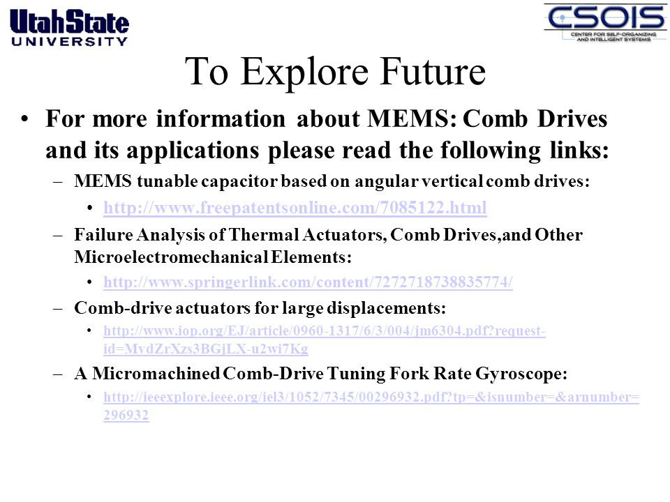 To Explore Future For more information about MEMS: Comb Drives and its applications please read the following links: