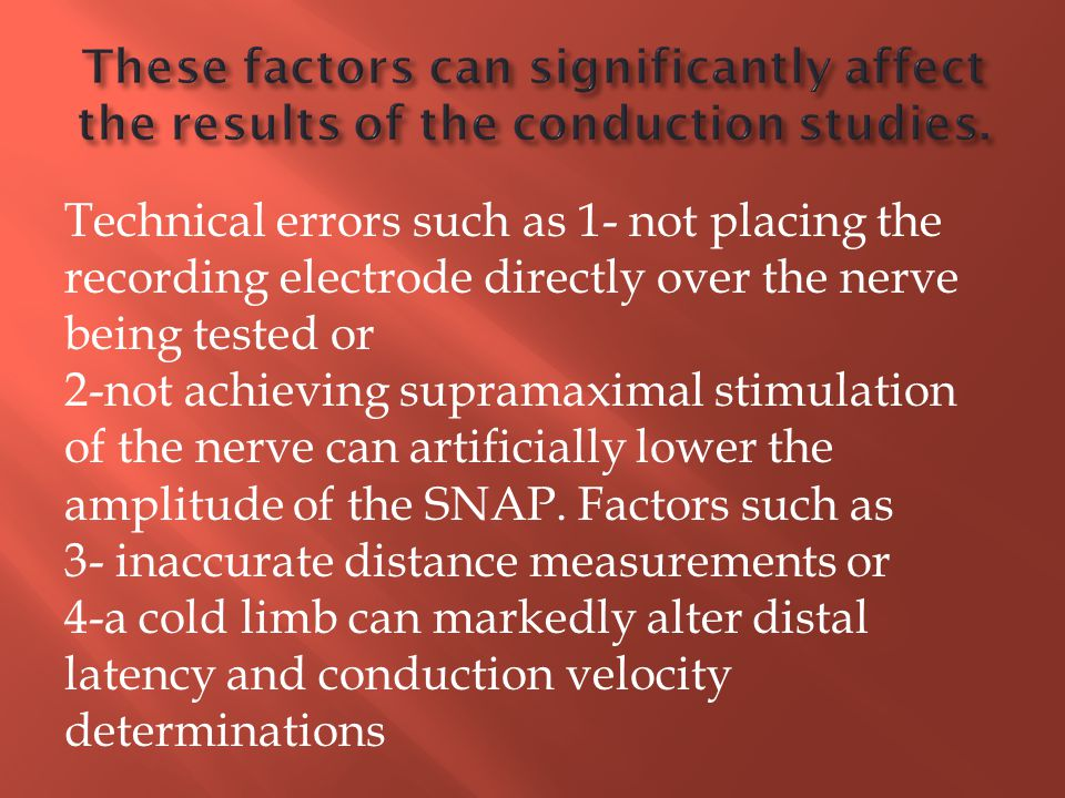 These factors can significantly affect the results of the conduction studies.