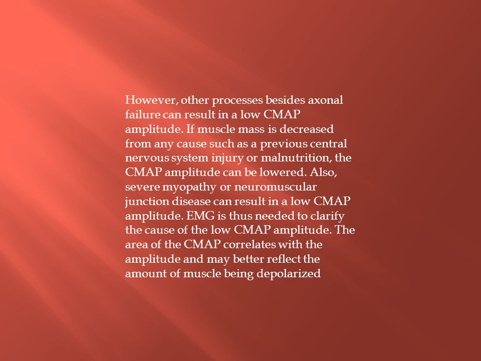 However, other processes besides axonal failure can result in a low CMAP amplitude.