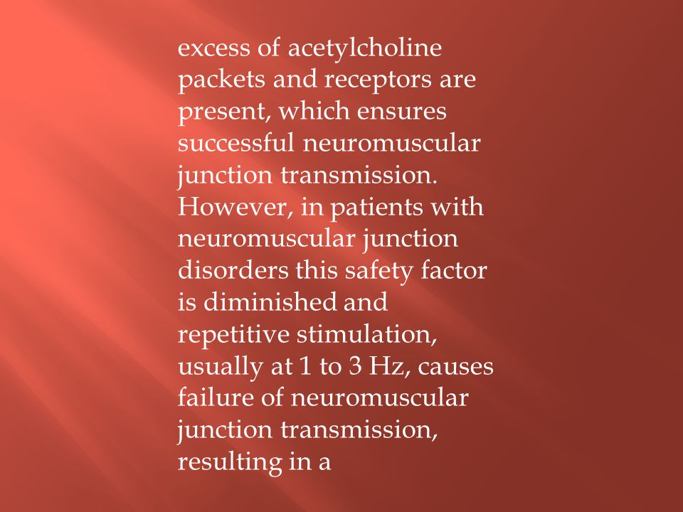 excess of acetylcholine packets and receptors are present, which ensures successful neuromuscular junction transmission.