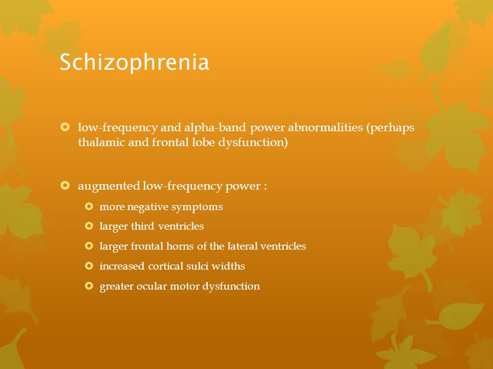 Schizophrenia low-frequency and alpha-band power abnormalities (perhaps thalamic and frontal lobe dysfunction)