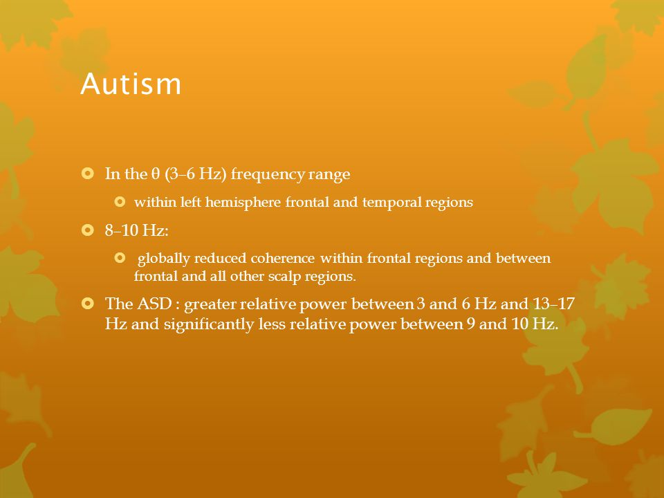 Autism In the θ (3–6 Hz) frequency range 8–10 Hz: