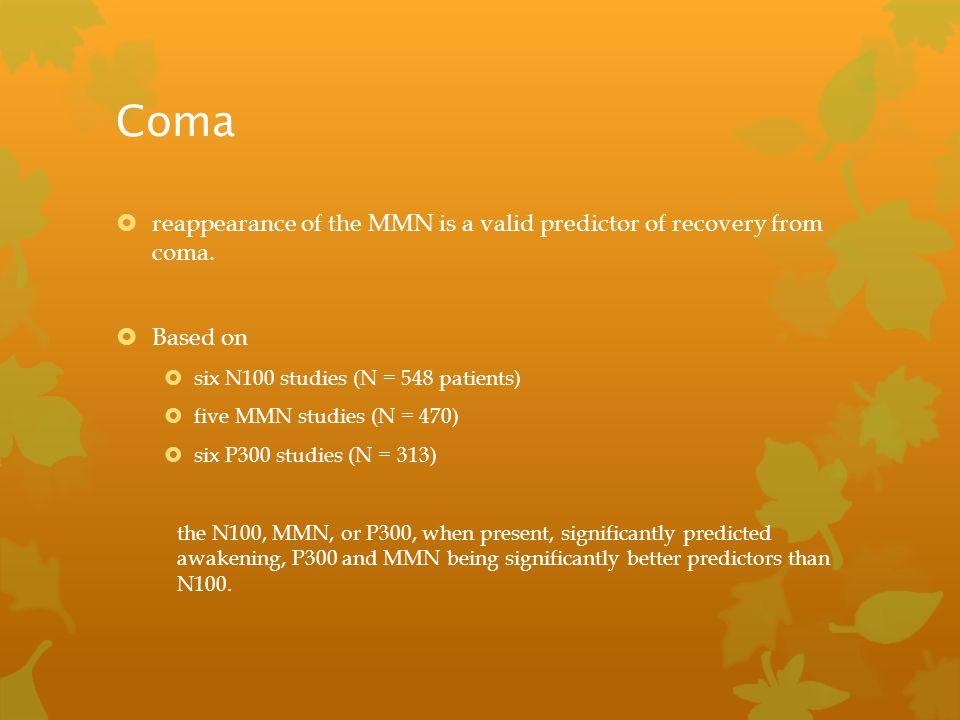 Coma reappearance of the MMN is a valid predictor of recovery from coma. Based on. six N100 studies (N = 548 patients)