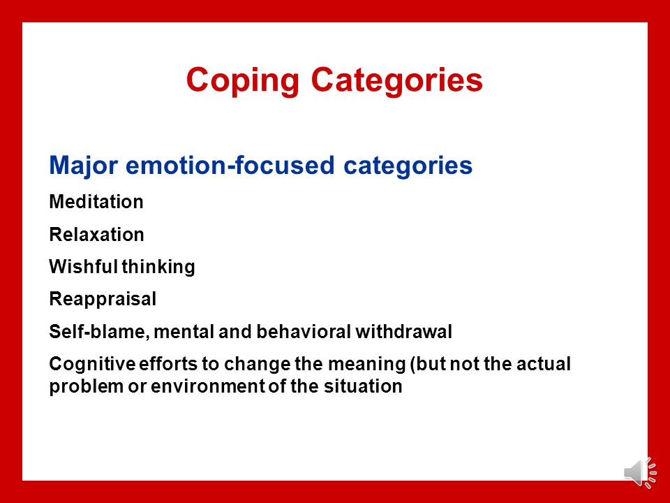 Coping Categories Major emotion-focused categories Meditation