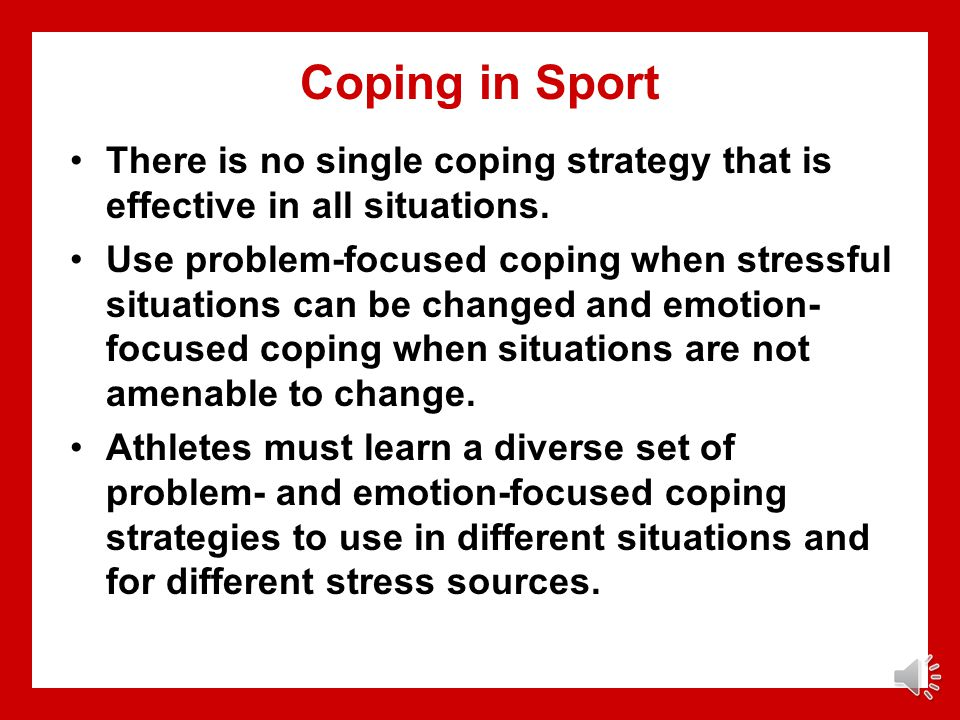 Coping in Sport There is no single coping strategy that is effective in all situations.