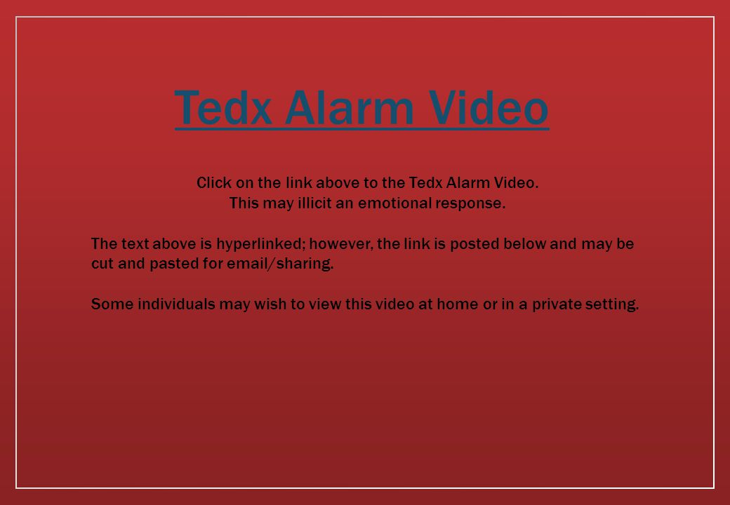 Tedx Alarm Video Click on the link above to the Tedx Alarm Video.