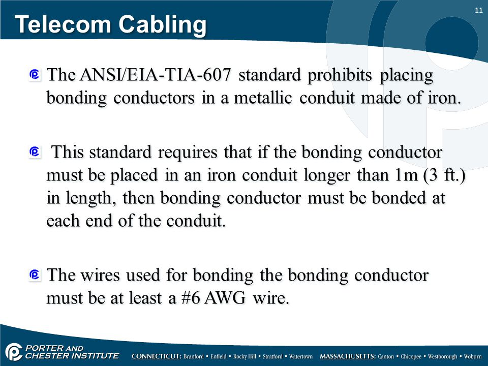 Telecom Cabling The ANSI/EIA-TIA-607 standard prohibits placing bonding conductors in a metallic conduit made of iron.