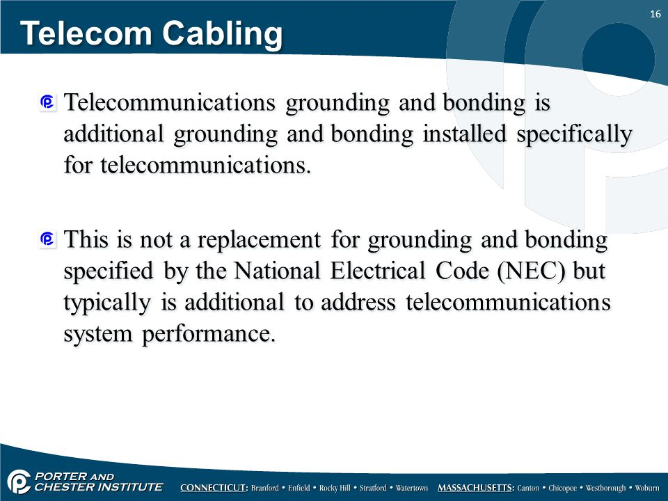 Telecom Cabling Telecommunications grounding and bonding is additional grounding and bonding installed specifically for telecommunications.