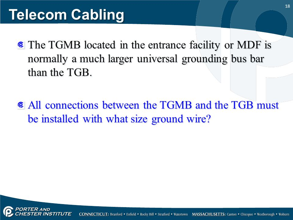 Telecom Cabling The TGMB located in the entrance facility or MDF is normally a much larger universal grounding bus bar than the TGB.