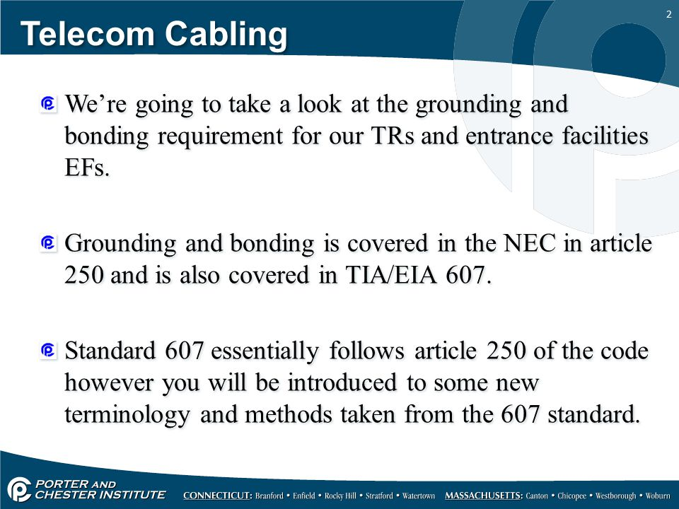 Telecom Cabling We're going to take a look at the grounding and bonding requirement for our TRs and entrance facilities EFs.