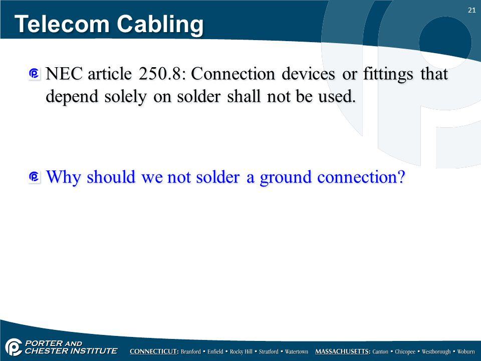 Telecom Cabling NEC article 250.8: Connection devices or fittings that depend solely on solder shall not be used.