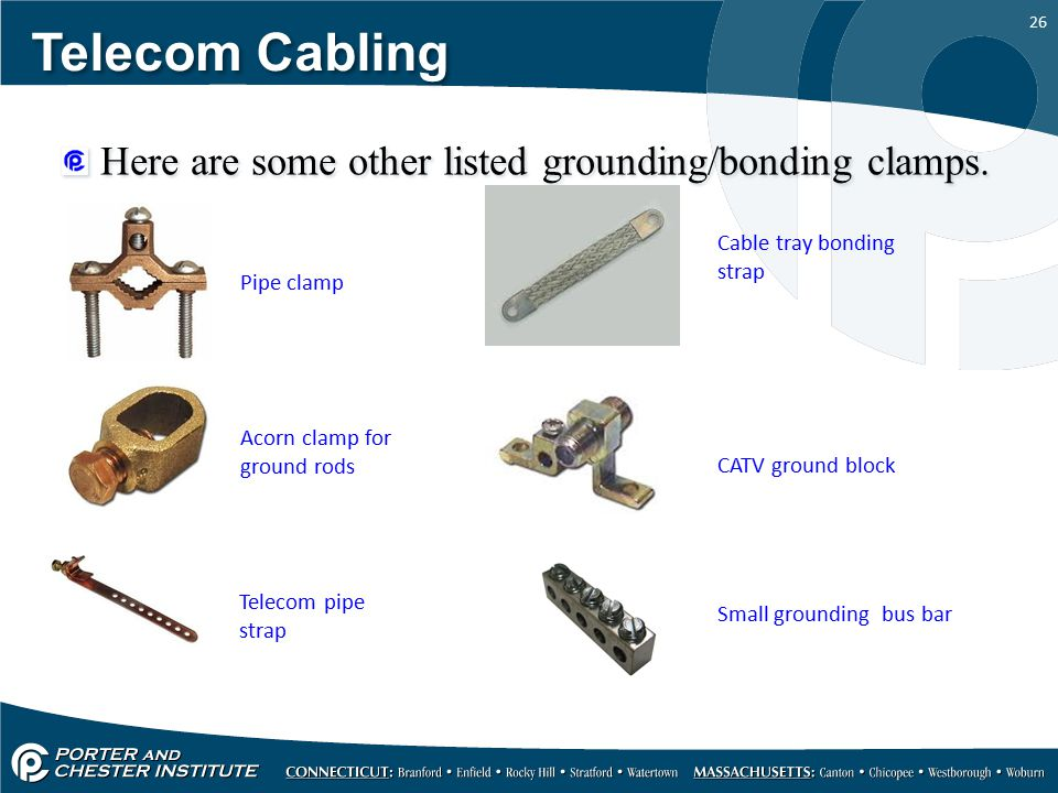 Telecom Cabling Here are some other listed grounding/bonding clamps.