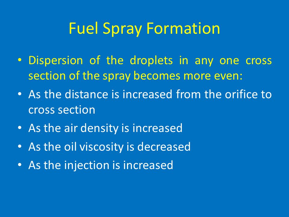 Fuel Spray Formation Dispersion of the droplets in any one cross section of the spray becomes more even: