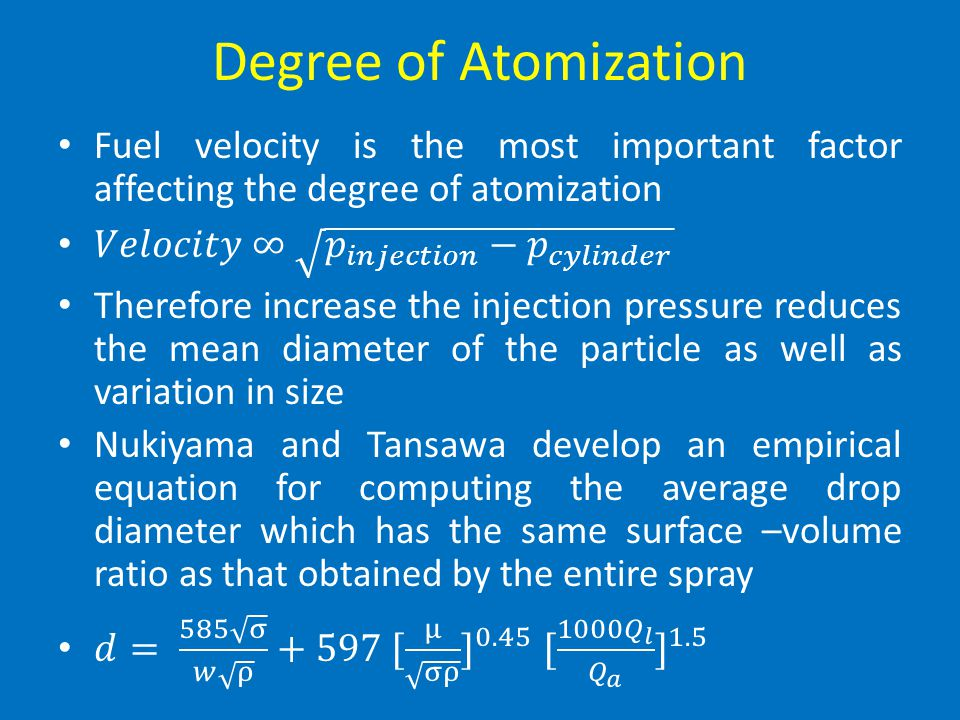 Degree of Atomization Fuel velocity is the most important factor affecting the degree of atomization.