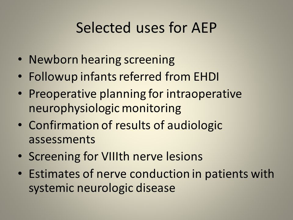 Selected uses for AEP Newborn hearing screening