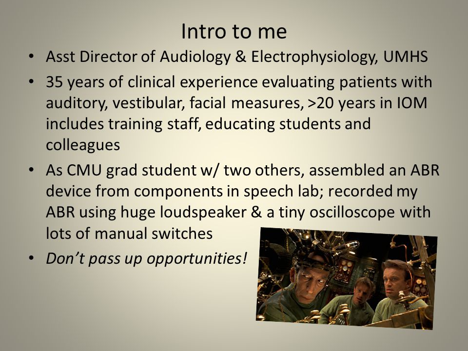 Intro to me Asst Director of Audiology & Electrophysiology, UMHS