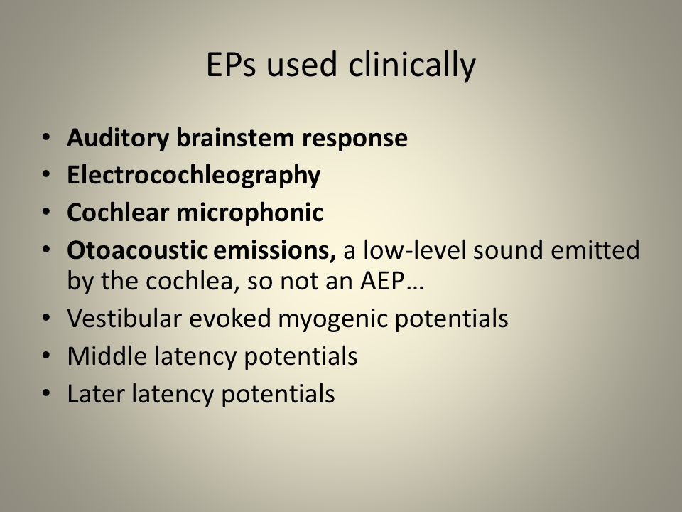 EPs used clinically Auditory brainstem response Electrocochleography