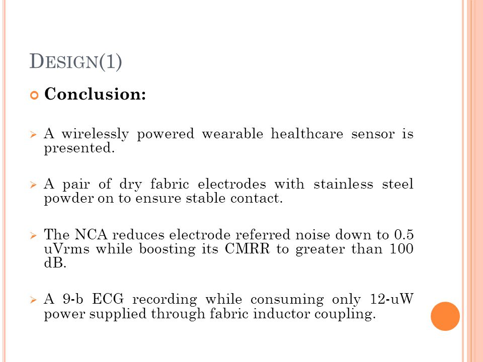 Design(1) Conclusion: A wirelessly powered wearable healthcare sensor is presented.