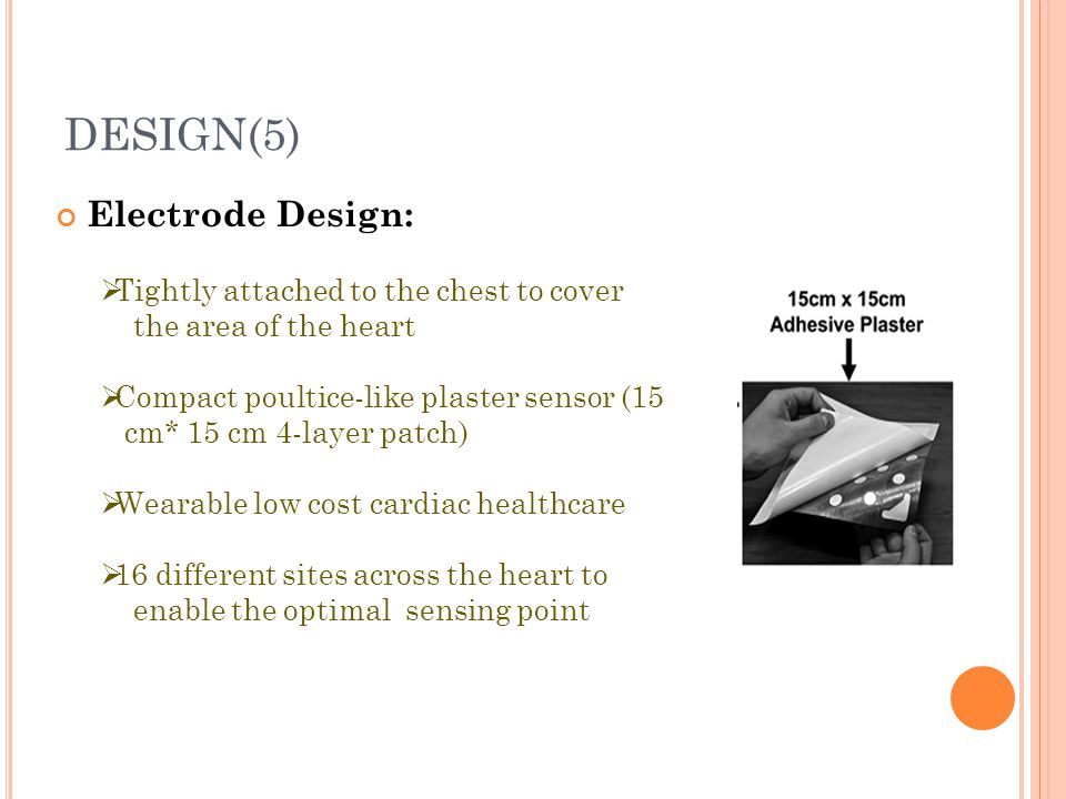 DESIGN(5) Electrode Design: Tightly attached to the chest to cover
