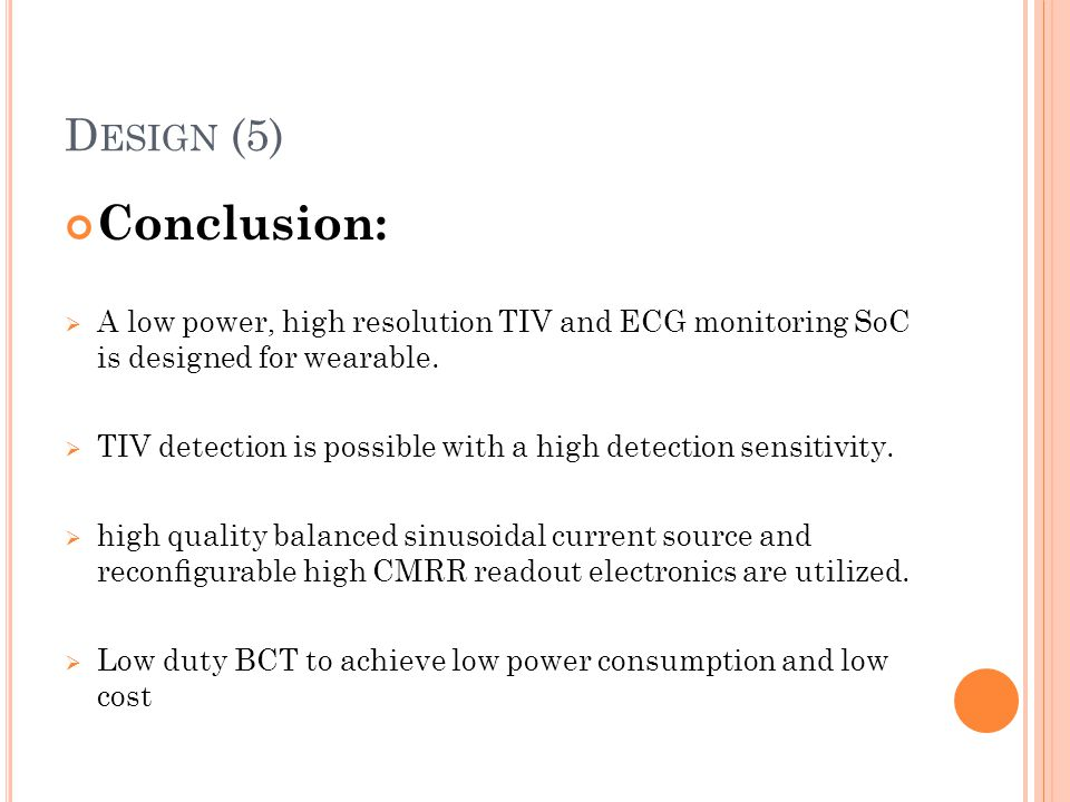 Design (5) Conclusion: A low power, high resolution TIV and ECG monitoring SoC is designed for wearable.