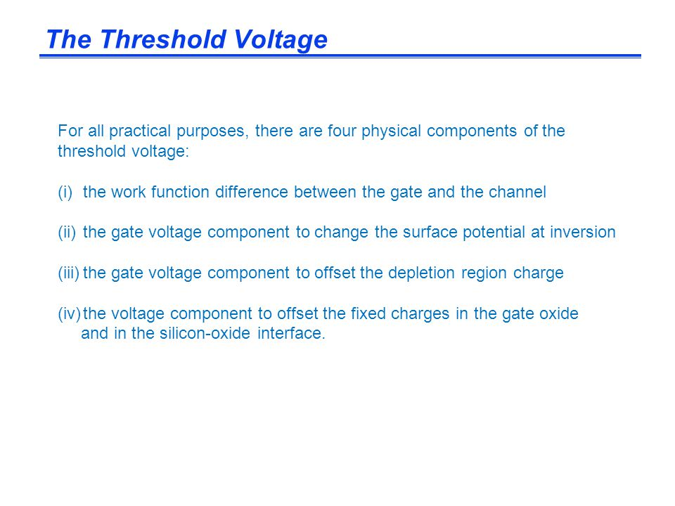 The Threshold Voltage For all practical purposes, there are four physical components of the threshold voltage: