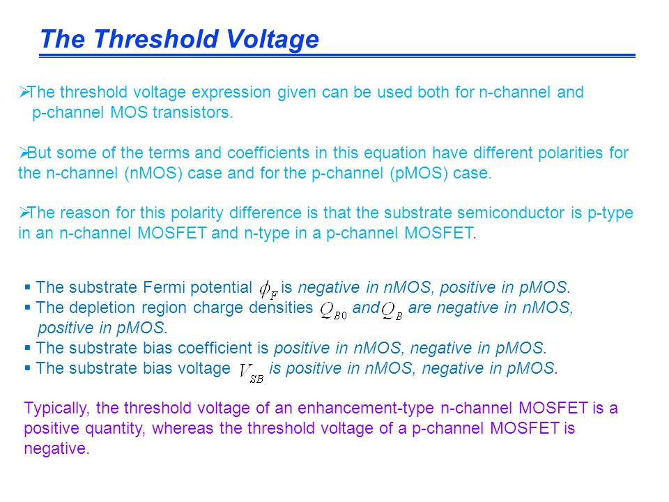The Threshold Voltage The threshold voltage expression given can be used both for n-channel and. p-channel MOS transistors.