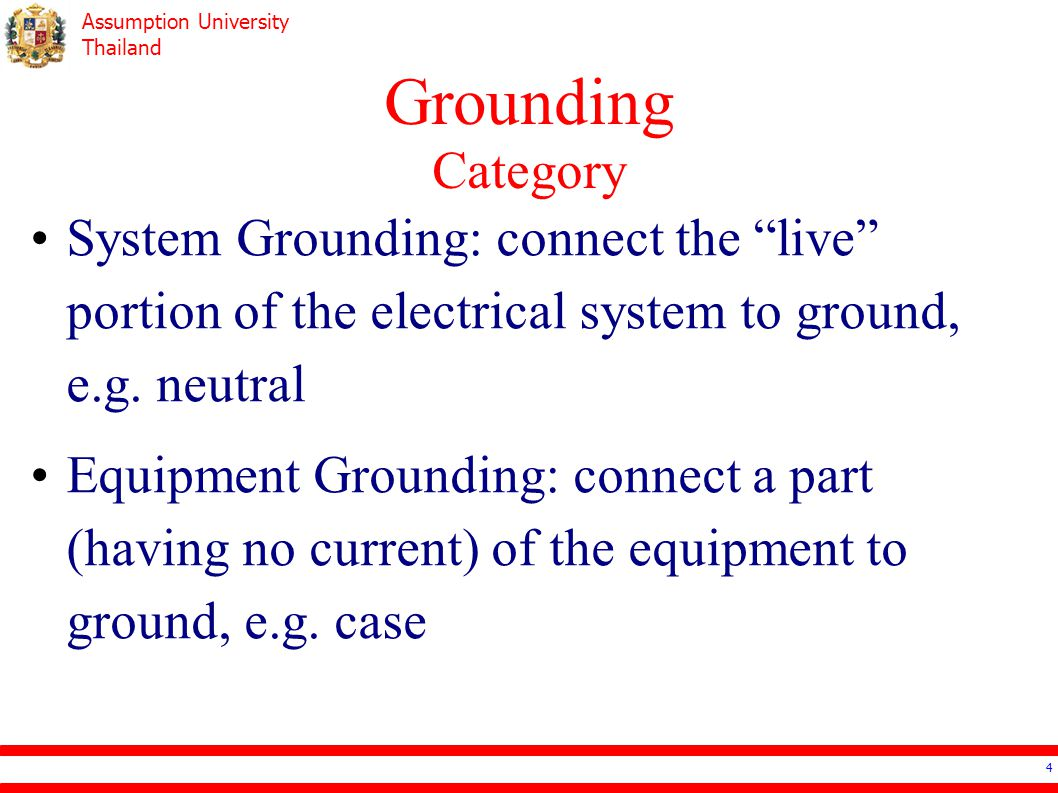 Grounding Category System Grounding: connect the live portion of the electrical system to ground, e.g. neutral.