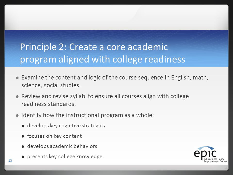 Principle 2: Create a core academic program aligned with college readiness
