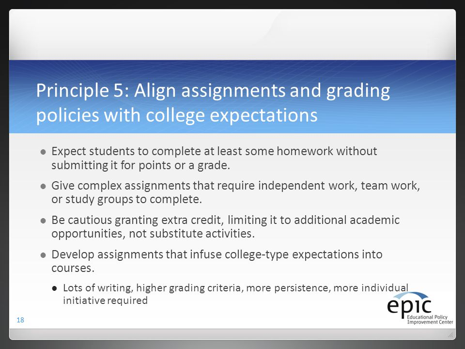 Principle 5: Align assignments and grading policies with college expectations