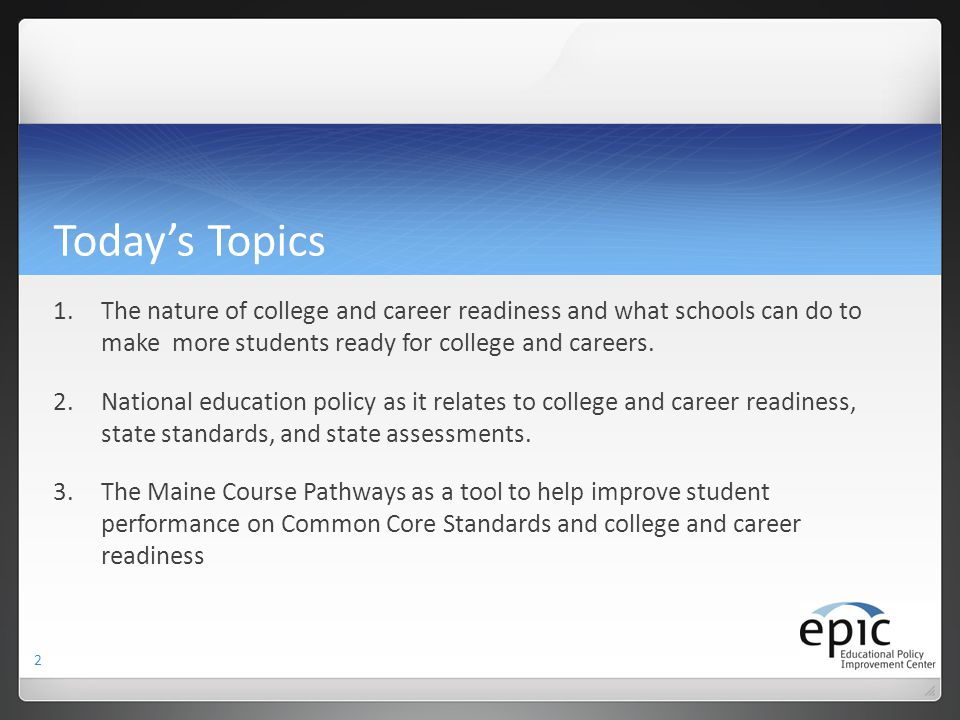 Today's Topics The nature of college and career readiness and what schools can do to make more students ready for college and careers.