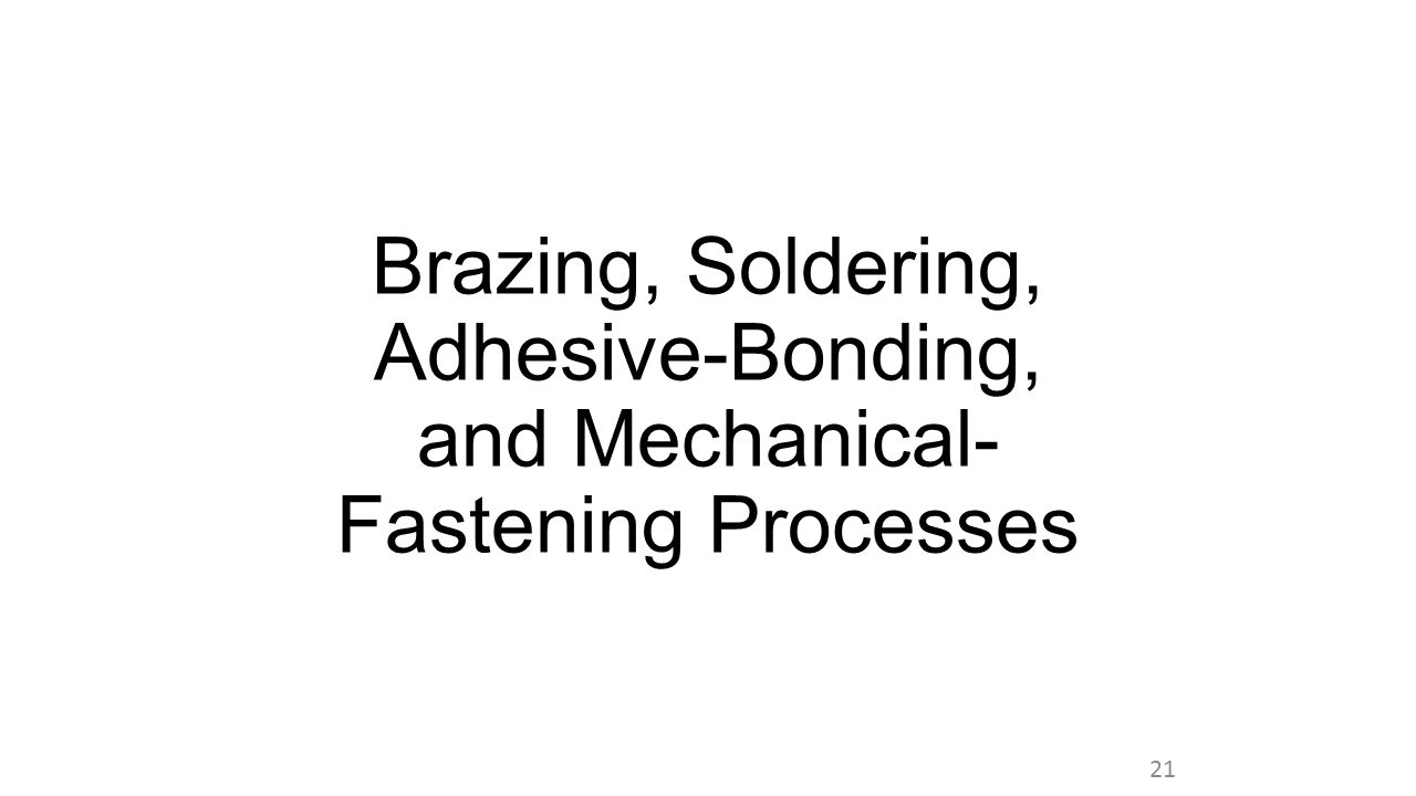 Brazing, Soldering, Adhesive-Bonding, and Mechanical- Fastening Processes