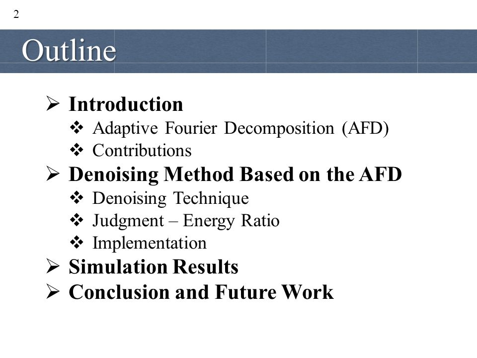 Outline Introduction Denoising Method Based on the AFD
