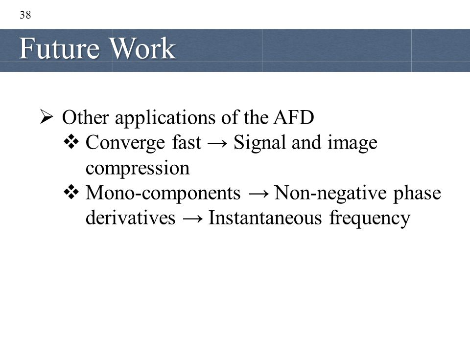 Future Work Other applications of the AFD
