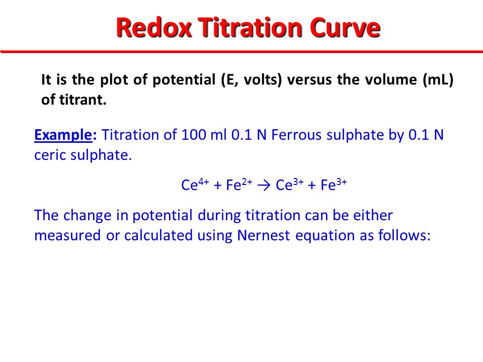 Redox Titration Curve It is the plot of potential (E, volts) versus the volume (mL) of titrant.