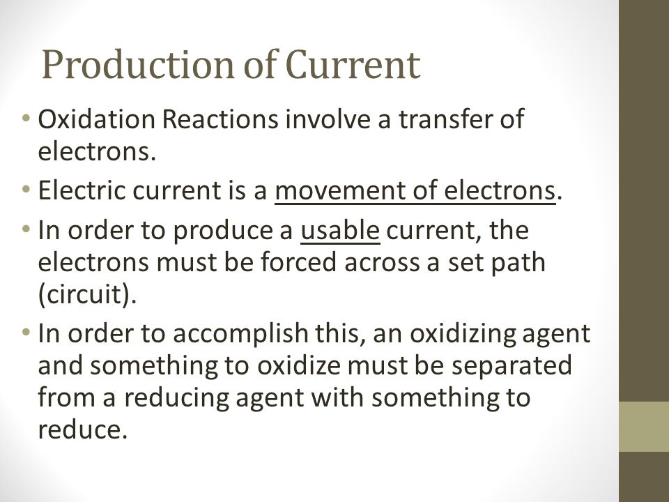 Production of Current Oxidation Reactions involve a transfer of electrons. Electric current is a movement of electrons.