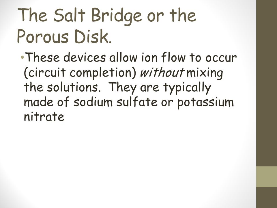 The Salt Bridge or the Porous Disk.