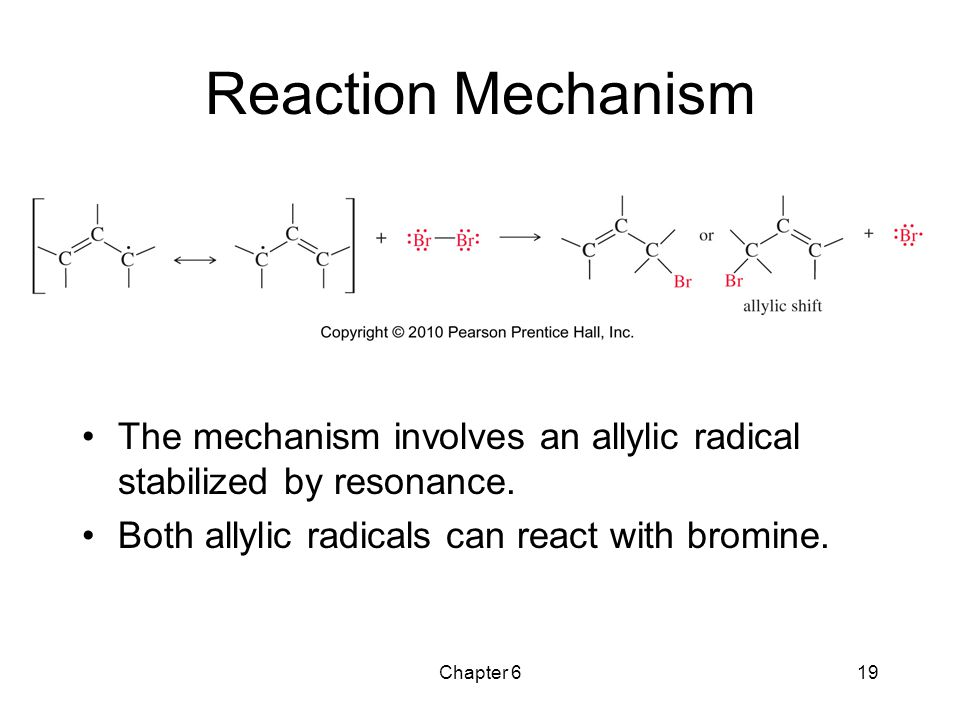 Reaction Mechanism The mechanism involves an allylic radical stabilized by resonance. Both allylic radicals can react with bromine.