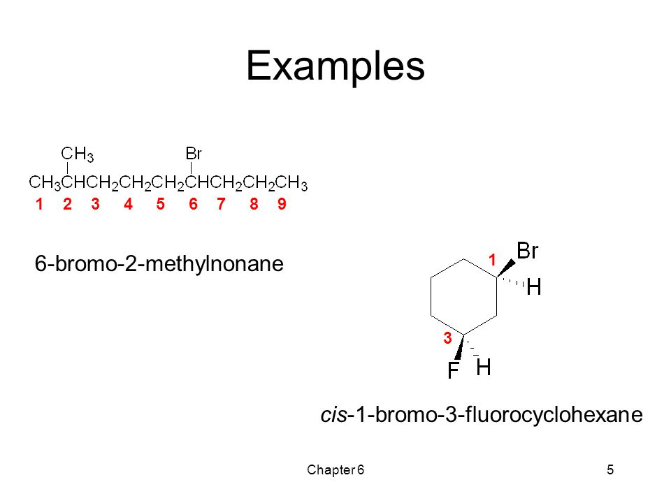 Examples 6-bromo-2-methylnonane cis-1-bromo-3-fluorocyclohexane