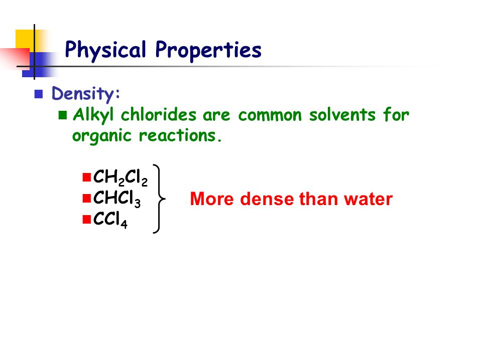 Physical Properties More dense than water Density: