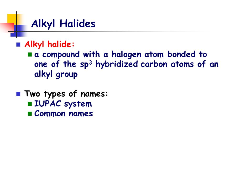 Alkyl Halides Alkyl halide:
