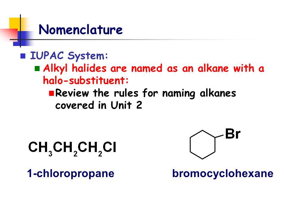 Nomenclature 1-chloropropane bromocyclohexane IUPAC System: