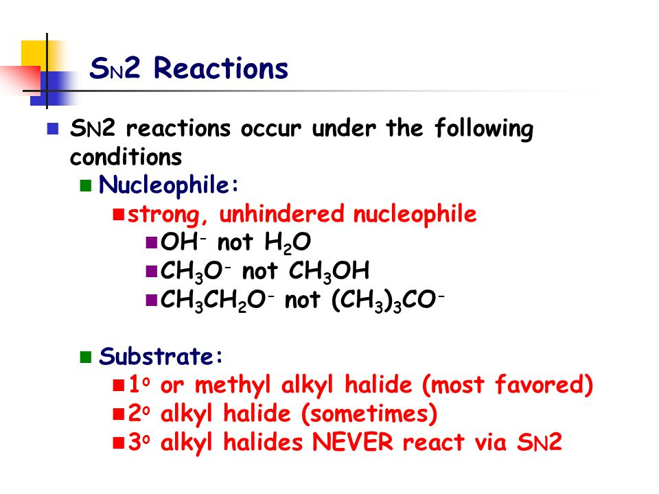 SN2 Reactions SN2 reactions occur under the following conditions