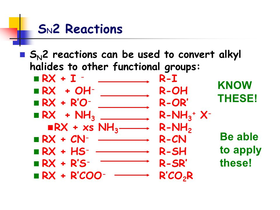 SN2 Reactions KNOW THESE! Be able to apply these!